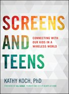 Screens and Teens (Life Better Together Series)
