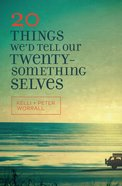 20 Things We'd Tell Our Twentysomething Selves eBook