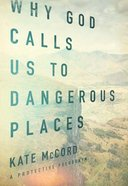 Why God Calls Us to Dangerous Places eBook