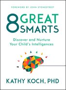 8 Great Smarts: Discover and Nurture Your Child's Intelligences eBook