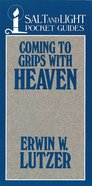 Coming to Grips With Heaven (Salt And Light Pocket Guides Series) eBook