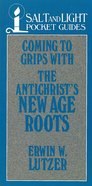 Coming to Grips With the Antichrist's New Age Roots (Salt And Light Pocket Guides Series) eBook