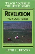 Revelation: The Future Foretold (Teach Yourself The Bible Series) eBook