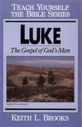 Luke: The Gospel of God's Man (Teach Yourself The Bible Series)