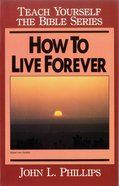How to Live Forever- Teach Yourself the Bible Series (Teach Yourself The Bible Series) eBook