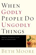 When Godly People Do Ungodly Things eBook