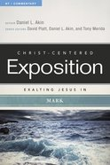 Exalting Jesus in Mark (Christ Centered Exposition Commentary Series)
