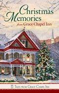 Christmas Memories At Grace Chapel Inn (Tales From Grace Chapel Inn Series) eBook
