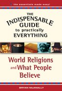 World Religions and What People Believe (The Indispensable Guide To Practically Everything Series) eBook