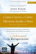 Celebremos La Recuperacin Gua 4: Cmo Crecer En Cristo Mientras Ayudas a Otros (Celebrate Recovery Series) eBook