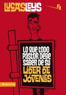 Lo Que Todo Pastor Debe Saber De Su Lider De Jovenes (Spanish) (Spa) (What Every Pastor Should Know Of Its Leader Of Young People) eBook