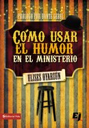 Como Usar El Humor En El Ministerio (Spa) (How To Use Humour In The Ministry) eBook