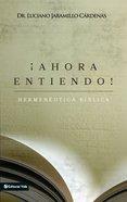 Ahora Entiendo! Hermenutica Bblica (Spa) (Now I Understand Biblical Hermeneutics) eBook