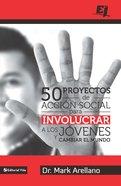 50 Proyectos De Accin Social Para Involucrar a Los Jvenes Y Cambiar El Mundo eBook