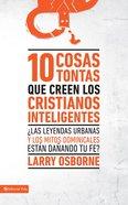 10 Cosas Tontas Que Creen Los Cristianos Inteligentes eBook