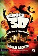 Heroes En 3d: Como Vivir Tu Vida Al Maximo (Spa) (How To Live Your Life To The Fullest) eBook