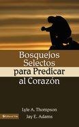 Bosquejos Selectos Para Predicar Al Corazn eBook