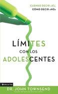 Limites Con Los Adolescentes (Spanish) (Spa) (Boundaries With Teens)