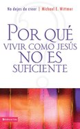Por Que Vivir Como Jesus No Es Suficiente (Spa) (Spanish) eBook