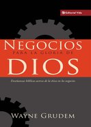 Negocios Para La Gloria De Dios (Spanish) (Spa) (Bible's Teaching On Moral Goodness Of Business) eBook