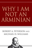 Why I Am Not An Arminian eBook