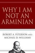 Why I Am Not An Arminian eBook