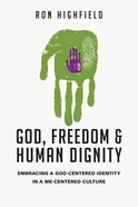 God, Freedom and Human Dignity: Embracing a God-Centered Identity in a Me-Centered Culture eBook