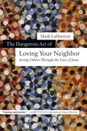 The Dangerous Act of Loving Your Neighbor eBook