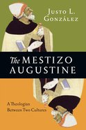 The Mestizo Augustine: A Theologian Between Two Cultures eBook
