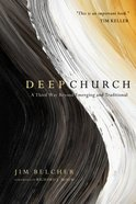 Deep Church: A Third Way Beyond Emerging and Traditional eBook