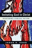 Imitating God in Christ: Recapturing a Biblical Pattern eBook
