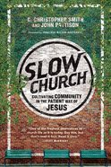 Slow Church: Cultivating Community in the Patient Way of Jesus eBook
