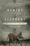 Naming the Elephant: Worldview as Concept (2nd Edition) eBook