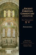 Apocrypha (Ancient Christian Commentary On Scripture: Old Testament Series)