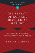 The Reality of God and Historical Method (New Explorations In Theology Series) eBook