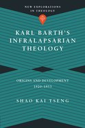 Karl Barth's Infralapsarian Theology (New Explorations In Theology Series) eBook