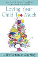 Loving Your Child Too Much eBook
