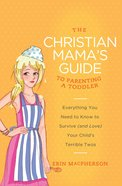 To Parenting a Toddler (The Christian Mama's Guide Series) eBook