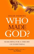 Who Made God? Searching For a Theory of Everything eBook