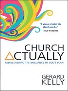 Church Actually: Rediscovering the Brilliance of God's Plan eBook