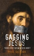 Gagging Jesus: Things Jesus Said We Wish He Hadn't eBook