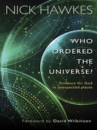 Who Ordered the Universe?: Evidence For God in Unexpected Places