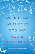 When I Pray What Does God Do? eBook
