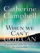 When We Can't God Can: Encounters With the God of the Impossible eBook