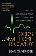 God's Unwelcome Recovery: Why the New Establishment Wants to Proclaim the Death of Faith eBook