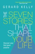 Seven Stories That Shape Your Life: The Discover Your God Given Purpose eBook