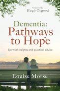 Dementia: Pathways to Hope: Spiritual Insights and Practical Advice eBook