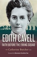 Edith Cavell: Faith Before the Firing Squad eBook