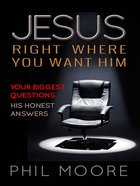 Jesus, Right Where You Want Him: Your Biggest Questions. His Honest Answers eBook