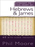 Hebrews and James (Straight To The Heart Of Series) eBook